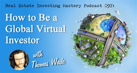 how to become a better real estate investor 097 187 how to be a global virtual investor 187 tom wade