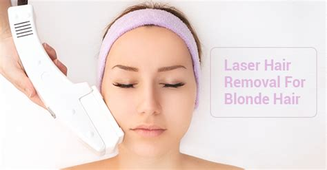 hair removal for blonde hair laser hair removal for blonde hair 5 things to know