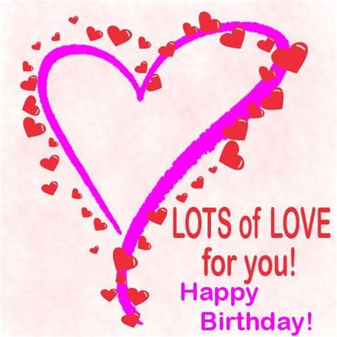 images of love happy birthday lots of love for you happy birthday pictures photos
