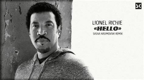 lionel richie hello sasha kasimovski remix youtube
