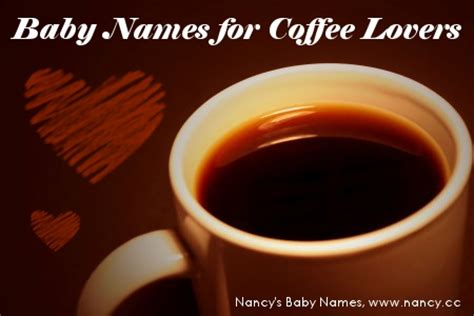 Coffee Lo Ver M baby names for coffee namestorm 16 nancy s