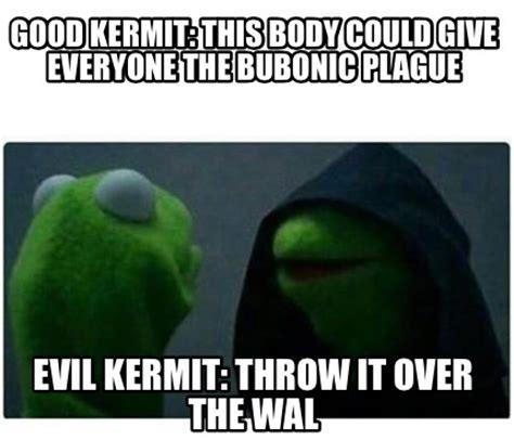Meme Generator Kermit - meme creator good kermit this body could give everyone