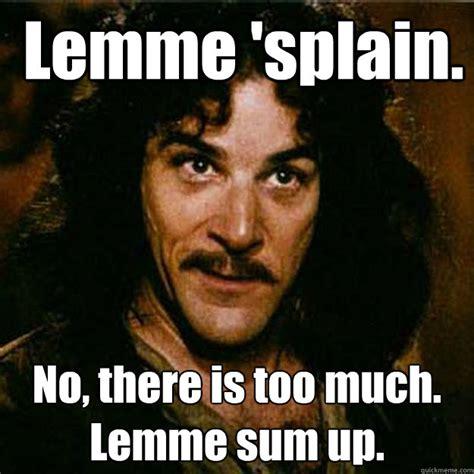 Inigo Montoya Meme - lemme splain no there is too much lemme sum up