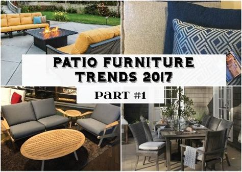 furniture trends 2017 patio furniture trends 2017 part 1 entertaining design