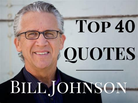 Charming Pastor Bill Johnson Bethel Church #3: Top-40-Bill-Johnson-quotes.png