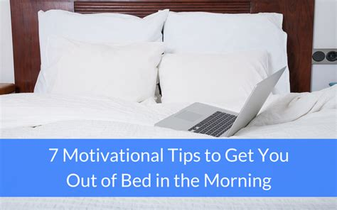 motivation to get out of bed 7 motivational tips to get you out of bed in the morning