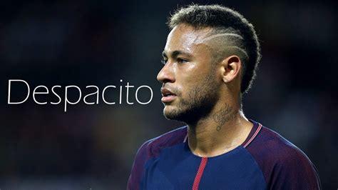 name of neymars haircut neymar jr despacito psg skills goals 2017 2018 hd