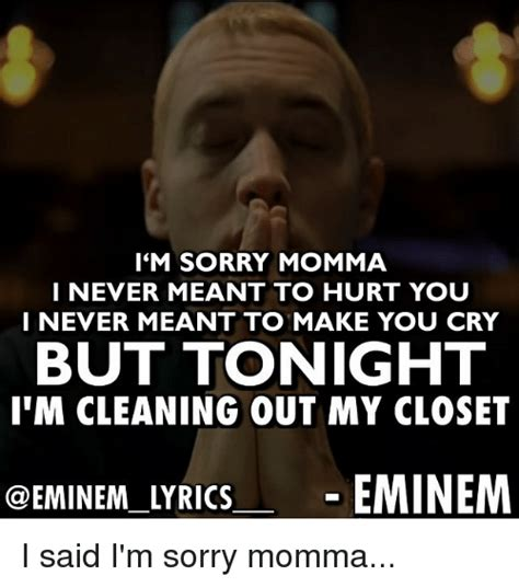 eminem im sorry mama i m sorry momma i never meant to hurt you i never meant to