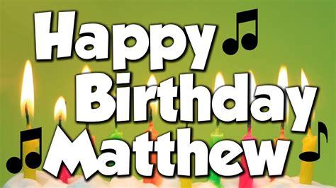 happy birthday matt happy birthday matthew a happy birthday song youtube