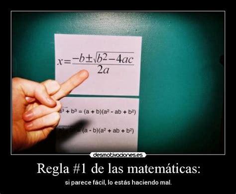 imagenes de reglas matematicas regla 1 de las matem 225 ticas desmotivaciones