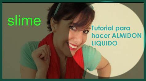 tutorial para hacer slime como hacer almidon liquido para slime viyoutube