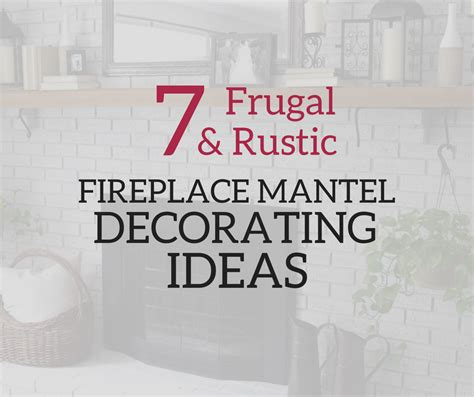 frugal home decorating blogs 7 frugal rustic fireplace mantel decorating ideas a