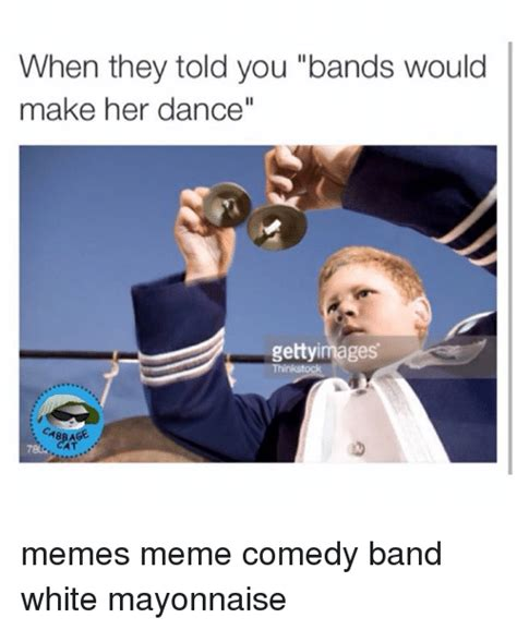 Bands Will Make Her Dance Meme - when they told you bands would make her dance gettyimages