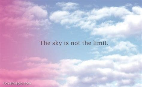 The Sky Is The Limit by The Sky Is Not The Limit Pictures Photos And Images For