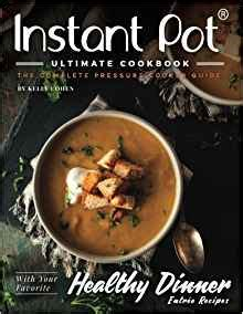 the complete how to instant instant pot ultimate cookbook 3rd edition the complete