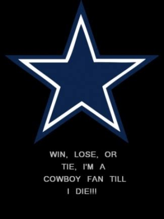 win lose or tie i m a cowboy fan till i die