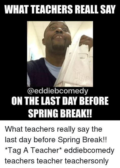 Teacher Spring Break Meme - what teachers reall say on the last day before spring