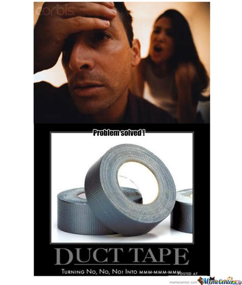 Meme Tape - problem use duct tape by whizzla duschle meme