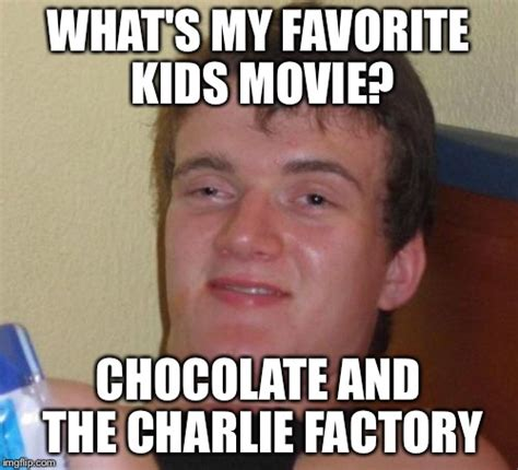 Charlie And The Chocolate Factory Meme - 10 guy meme imgflip