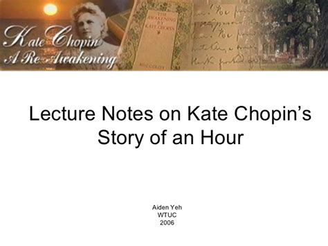 Kate Chopin The Story Of An Hour Essay by Lecture Notes On Kate Chopin S The Story Of An Hour