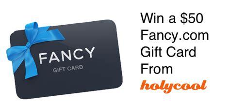 Fancy Gift Card - win a 50 fancy com gift card from holycool holycool net