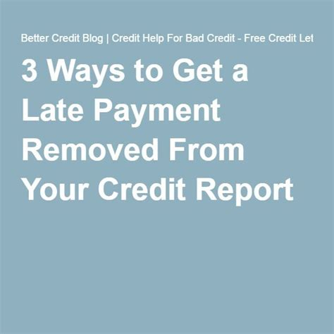 Letter Explaining Late Payments Credit Reports 3 Ways To Get A Late Payment Removed From Your Credit