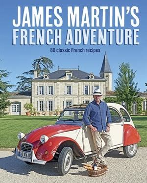 james martin home comforts book james martin s french adventure 80 classic french recipes