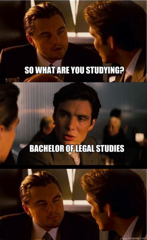 Legal Memes - so what are you studying bachelor of legal studies inception meme quickmeme