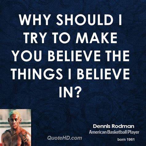 Why I Believe In by Dennis Rodman Quotes Quotehd