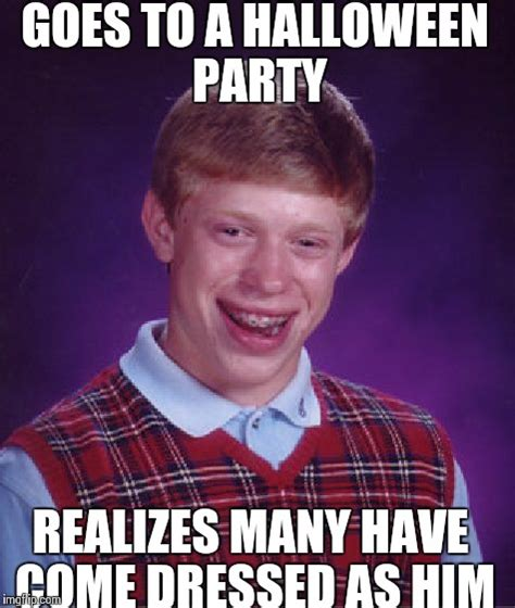 Halloween Party Meme - bad luck brian meme imgflip