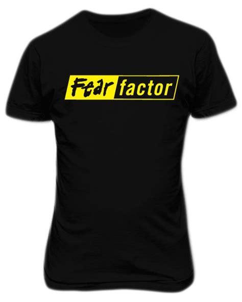 T Shirt Fear Factor fear factor t shirt johor end time 3 28 2016 6 14 00 pm