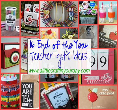 ideas for teachers 16 end of the year gift ideas a craft in