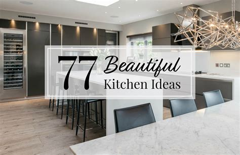 77 beautiful kitchen design ideas for the heart of your home 77 beautiful kitchen design ideas for the heart of your home
