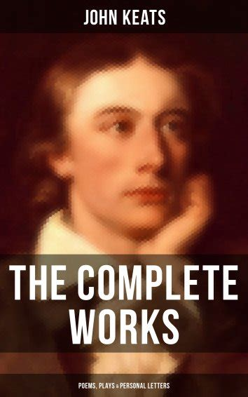the complete works of john keats the complete works of john keats poems plays personal letters als ebook