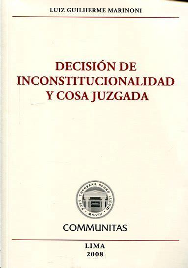 librerias juridicas en lima libro decisi 243 n de inconstitucionalidad y cosa juzgada