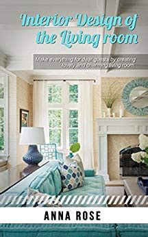 interior design books kindle interior design of the living room kindle edition by