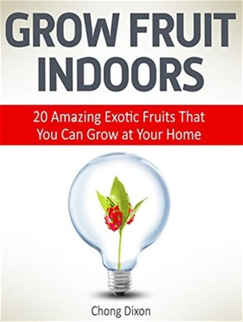 can you grow fruit trees indoors grow fruit indoors 20 amazing fruits that you can