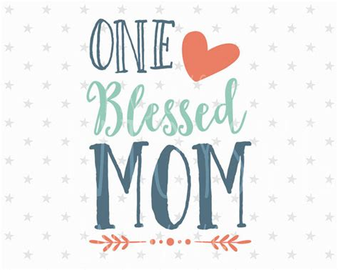 blessed to have mom blessed mom svg blessed mom svg file mom svg best mom svg