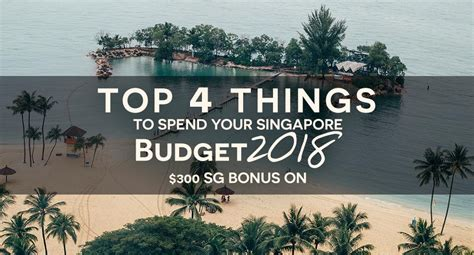 Best 4 Sg Top 4 Things To Spend Your Singapore Budget 2018 300 Sg