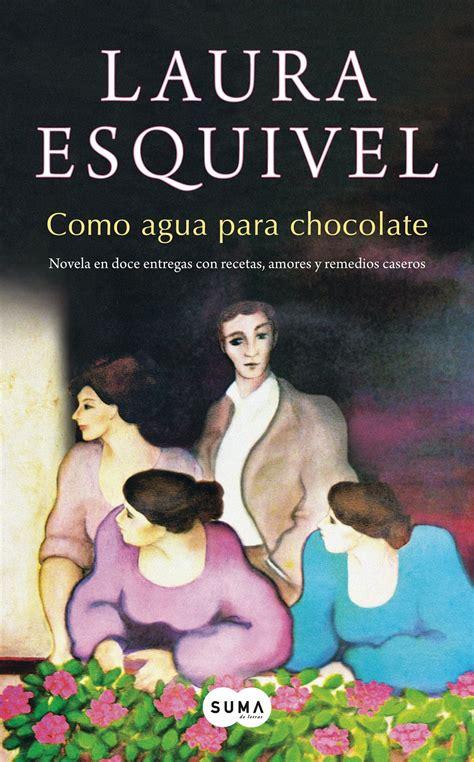 laura esquivel como agua abrazando libros rese 241 a como agua para chocolate laura esquivel