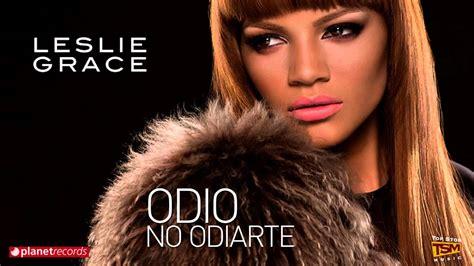 leslie lyrics leslie grace odio no odiarte official web clip letra