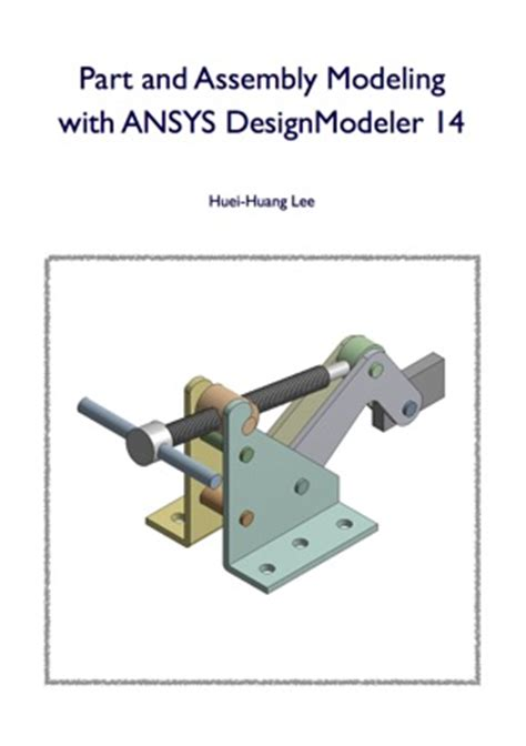 ansys designmodeler tutorial part and assembly modeling with ansys designmodeler 14 by