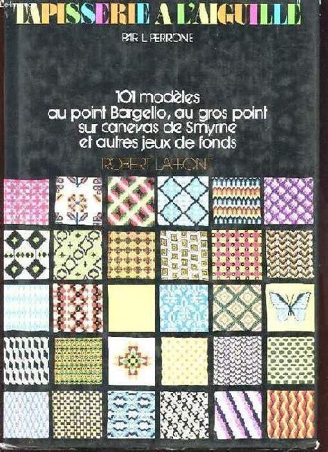 Tapisserie à L Aiguille by Tapisserie A L Aiguille 101 Modeles Au Point Bargello Au