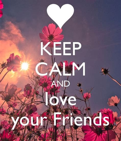 imagenes de keep calm and love your friends keep calm and love your friends more than sayings