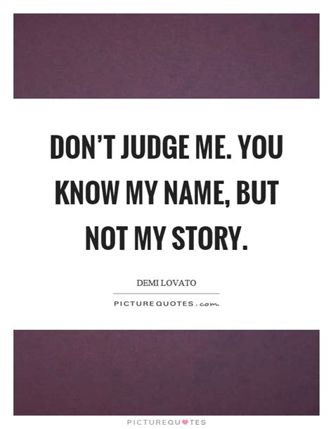 Don T Judge Me Quotes by Don T Judge Me You My Name But Not My Story