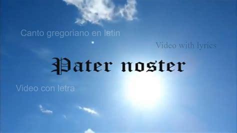 padre nuestro pater noster pater noster padre nuestro en latin en gregoriano