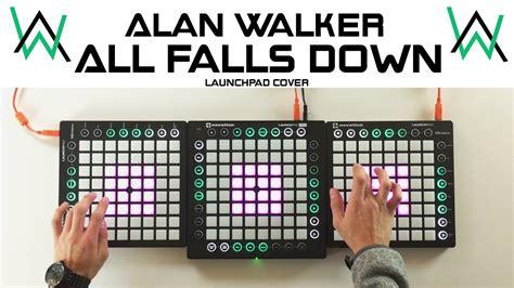 alan walker youtube all falls down alan walker all falls down triple launchpad cover