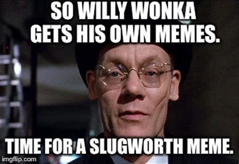 Make Your Own Willy Wonka Meme - arthur slugworth gets a meme imgflip