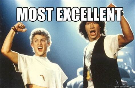 Excellent Memes - most excellent bill and ted quickmeme