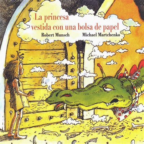 libro la princesa de papel la princesa vestida con una bolsa de papel de robert munsch y michael martchenko rz100